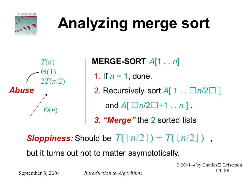 Analyzing merge sort MERGE-SORT A[1 . . n] 1. If n = 1, done.
